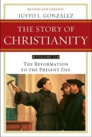 Story of Christianity Reformation to the Present Day