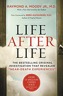 "Life After Life: The Bestselling Original Investigation That Revealed ""near-Death Experiences\"""