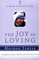 The Joy in Loving: A Guide to Daily Living with Mother Teresa