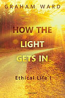 How the Light Gets in: Ethical Life I