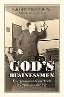 God\'s Businessmen: Entrepreneurial Evangelicals in Depression and War