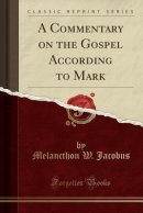 A Commentary on the Gospel According to Mark (Classic Reprint)