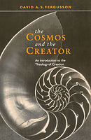 The Cosmos and the Creator: Introduction to the Theology of Creation