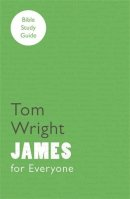 For Everyone Bible Study Guide: James