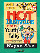 Still More Hot Illustrations for Youth Talks: 100 More Attention-Getting Stories, Parables, and Anecdotes
