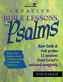 Creative Bible Lessons in Psalms: Raw Faith & Rich Praise : 12 Sessions from Israel's National Songbook