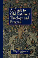 A Guide to Old Testament Theology and Exegesis: An Introductory Articles from the New International Dictionary of Old Testament Theology and Exegesi
