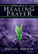 Little Book of Healing Prayer, A