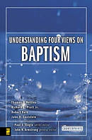 Understanding Four Views On Baptism Pb