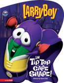 Veggietales - LarryBoy in Tip, Top Cape Shape!