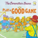 Berenstain Bears Play A Good Game The
