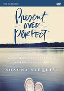 Present Over Perfect: A DVD Study