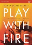 Play with Fire: A DVD Study
