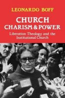 Church, Charism and Power: Liberation Theology and the Institutional Church
