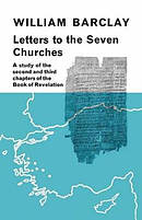 Letters to the Seven Churches: A Study of the Second and Third Chapters of the Book of Revelation