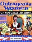 Outrageous Women of Colonial America