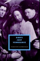 God's Just Vengeance: Crime, Violence and the Rhetoric of Salvation