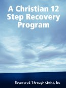 A Christian 12 Step Recovery Program