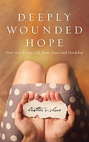 Deeply Wounded Hope: How God Brings Life from Abuse and Hardship