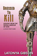 Dressed to Kill: Lessons from the Whole Armour of God: A 60 Day Study Guide