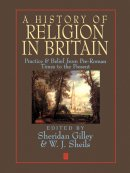A History of Religion in Britain: Practice and Belief from Pre-Roman Times to the Present