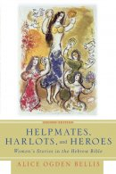 Helpmates, Harlots And Heroes : Women's Stories in the Hebrew Bible