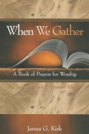 When We Gather : Years A, B and C: A Book of Prayers for Worship