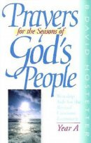 Prayers for the Seasons of God's People : Year A: Worship Aids for the Revised Common Lectionary