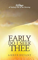 Early Do I Seek Thee: 31 Days of Seeking God in the Morning