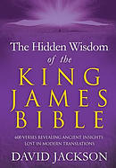 The Hidden Wisdom of the King James Bible: 600 Verses Revealing Ancient Insights Lost in Modern Translations