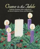 Come to the Table: Celebrate Christmas with a Collection of 26 Advent Scriptures, Poems, and Illustrations