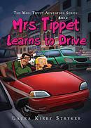 The Mrs. Tippet Adventure Series: Mrs. Tippet Learns to Drive