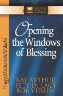Opening the Windows of Blessing: Zecharaiah, Malachi, and Haggai