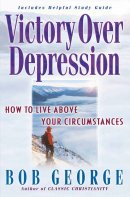 Victory Over Depression: How to Live Above Your Circumstances