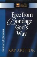Free from Bondage God's Way: Galatians, Ephesians