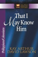 That I May Know Him: Philippians & Colossians