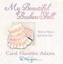My Beautiful Broken Shell: Words of Hope to Refresh the Soul