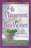 Life Management for Busy Women: Growth and Study Guide