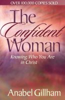 The Confident Women: Knowing Who You Are in Christ
