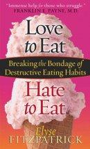 Love to eat Hate to Eat : Breaking the Bondage of Destructive Eating Habits