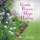 Gentle Prayers For Hope And Healing