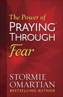 The Power of Praying Through Fear