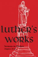Luther's Works Volume 68 (Sermons on the Gospel of Matthew