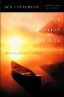 Deepening Your Conversation with God: Learning to Love to Pray