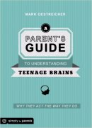 Parent's Guide To Understanding Teenage Brains, A