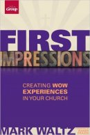 First Impressions (Revised): Creating Wow Experiences in Your Church