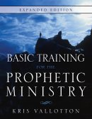 Basic Training For The Prophetic Ministry Expanded Edition Paperback