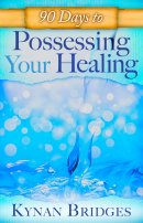 90 Days To Possessing Your Healing Paperback Book