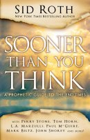 Sooner Than You Think: A Prophetic Guide To The End Times Paperback