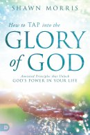 How to Tap Into the Glory of God